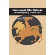 Chimeras and Other Writings: Selected Papers of Sheldon Bach, Paperback/Sheldon Bach