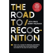 The Road to Recognition: The A-To-Z Guide to Personal Branding for Accelerating Your Professional Success in the Age of Digital Media, Hardcover