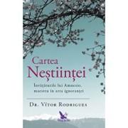 Cartea nestiintei. Invataturile lui Amnesio, maestru in arta ignorantei/Dr. Vitor Rodrigues