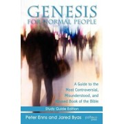 Genesis for Normal People: A Guide to the Most Controversial, Misunderstood, and Abused Book of the Bible, Paperback/Peter Enns
