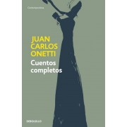 Cuentos Completos. Juan Carlos Onetti / Complete Works. Juan Carlos Onetti, Paperback