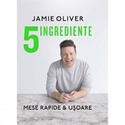 5 ingrediente. Mese rapide & usoare/Jamie Oliver