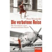 Peter Wensierski - Die verbotene Reise: Die Geschichte einer abenteuerlichen Flucht - Ein SPIEGEL-Buch - Preis vom 18.10.2020 04:52:00 h