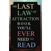 The Last Law of Attraction Book You'll Ever Need To Read: The Missing Key To Finally Tapping Into The Universe And Manifesting Your Desires, Paperback/Andrew Kap