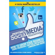 Profitable Social Media Marketing: How to Grow Your Business Using Facebook, Twitter, Instagram, Linkedin and More, Paperback