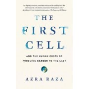 The First Cell: And the Human Costs of Pursuing Cancer to the Last, Hardcover/Azra Raza