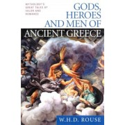 Gods, Heroes and Men of Ancient Greece: Mythology's Great Tales of Valor and Romance, Paperback