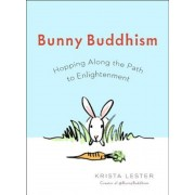 Bunny Buddhism: Hopping Along the Path to Enlightenment, Paperback