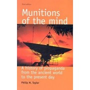 Munitions of the Mind: A History of Propaganda from the Ancient World to the Present Era, Paperback/Philip M. Taylor