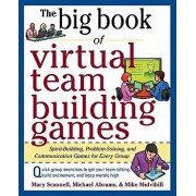 The Big Book of Virtual Team-Building Games: Quick, Effective Activities to Build Communication, Trust, and Collaboration from Anywhere!, Paperback/Mary Scannell