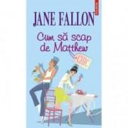Cum sa scap de Matthew - Jane Fallon