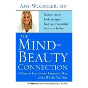The Mind-Beauty Connection: 9 Days to Less Stress, Gorgeous Skin, and a Whole New You, Paperback/Amy Wechsler