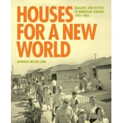 Houses for a New World: Builders and Buyers in American Suburbs, 1945 1965, Hardcover