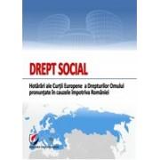 DREPT SOCIAL. Hotarari ale Curtii Europene a Drepturilor Omului pronuntate in cauzele impotriva Romaniei