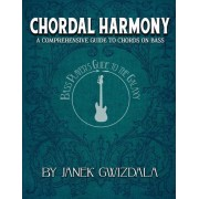 Bass Player's Guide to the Galaxy: Chordal Harmony: A Comprehensive ARC from Beginner to Expert, Paperback