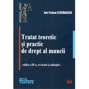 Tratat teoretic si practic de drept al muncii - Editia a III-a, revazuta si adaugita 2014
