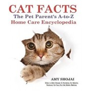 Cat Facts: The Pet Parents A-To-Z Home Care Encyclopedia: Kitten to Adult, Disease & Prevention, Cat Behavior Veterinary Care, Fi, Paperback/Amy Shojai