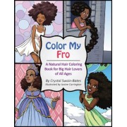 Color My Fro: A Natural Hair Coloring Book for Big Hair Lovers of All Ages, Paperback
