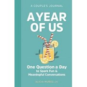 A Year of Us: A Couples Journal: One Question a Day to Spark Fun and Meaningful Conversations, Paperback/Alicia, Lpc Munoz