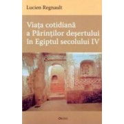 Viata cotidiana a Parintilor Desertului in Egiptul secolului IV - Lucien Regnault