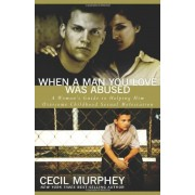 When a Man You Love Was Abused: A Woman's Guide to Helping Him Overcome Childhood Sexual Molestation, Paperback