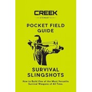 Pocket Field Guide: Survival Slingshots: How to Build One of the Most Versatile Survival Weapons of All Time., Paperback/Creek Stewart