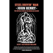 Steel Drivin' Man: John Henry, the Untold Story of an American Legend, Paperback/Scott Reynolds Nelson