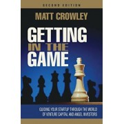 Getting in the Game, Second Edition: Guiding Your Startup Through the World of Venture Capital and Angel Investors, Paperback/Matt Crowley