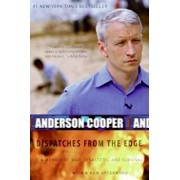 Dispatches from the Edge: A Memoir of War, Disasters, and Survival, Paperback/Anderson Cooper