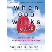 When God Winks on Love: Let the Power of Coincidence Lead You to Love, Paperback/Squire Rushnell