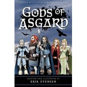 Gods of Asgard: A Graphic Novel Interpretation of the Norse Myths, Paperback/Erik a. Evensen