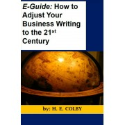 E-Guide: How to Adjust Your Business Writing to the 21st Century (eBook)