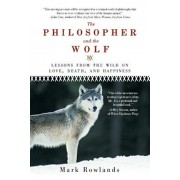 The Philosopher and the Wolf: Lessons from the Wild on Love, Death, and Happiness, Paperback