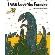 I Will Love You Forever, Hardcover/Tatsuya Miyanishi