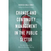 Change and Continuity Management in the Public Sector: The Dali Model for Effective Decision Making, Hardcover/Rebecca Dalli Gonzi