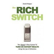 The Rich Switch - The Simple 3-Step System to Turn on Instant Wealth Using the Law of Attraction/David Hooper