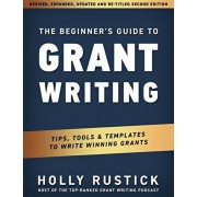 The Beginner's Guide to Grant Writing: Tips, Tools, & Templates to Write Winning Grants, Paperback/Holly Rustick