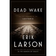 Dead Wake: The Last Crossing of the Lusitania, Hardcover