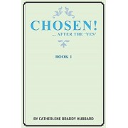 Chosen!: ...After the Yes, Paperback/Catherlene Braddy Hubbard