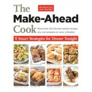 The Make-Ahead Cook: 8 Smart Strategies for Dinner Tonight, Paperback