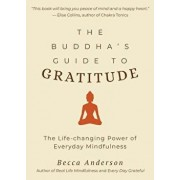 The Buddha's Guide to Gratitude: The Life-Changing Power of Every Day Mindfulness, Paperback/Becca Anderson