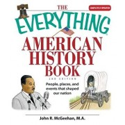 The Everything American History Book: People, Places, and Events That Shaped Our Nation, Paperback/John R. McGeehan