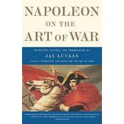 Napoleon on the Art of War, Paperback/Jay Luvaas