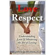 Love and Respect: Understanding Love and Mastering the Art of Loving, Paperback/Dennis E. Bradford Ph. D.