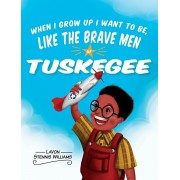 When I Grow Up I Want to Be, Like the Brave Men of Tuskegee, Hardcover/Lavon Stennis Williams