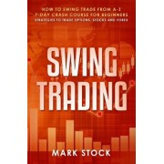 Swing Trading: How to swing trade from A-Z, 7-day crash course for beginners, strategies to trade options, stocks and Forex, Paperback/Mark Stock