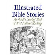 Illustrated Bible Stories: An Adult Coloring Book of 106 Antique Etchings, Paperback/Marie Wise