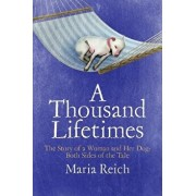 A Thousand Lifetimes: The Story of a Woman and Her Dog: Both Sides of the Tale, Paperback/Maria Reich