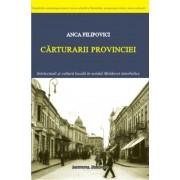 Carturarii provinciei. Intelectuali si cultura locala in nordul Moldovei interbelice