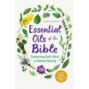 Essential Oils of the Bible: Connecting God's Word to Natural Healing, Paperback/Randi Minetor